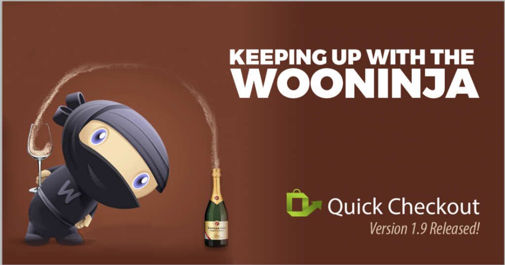 """The WooNinja pouring champaign with the words """"Keeping up with the WooNinja"""" QuickCheckout Version 1.9 released"""