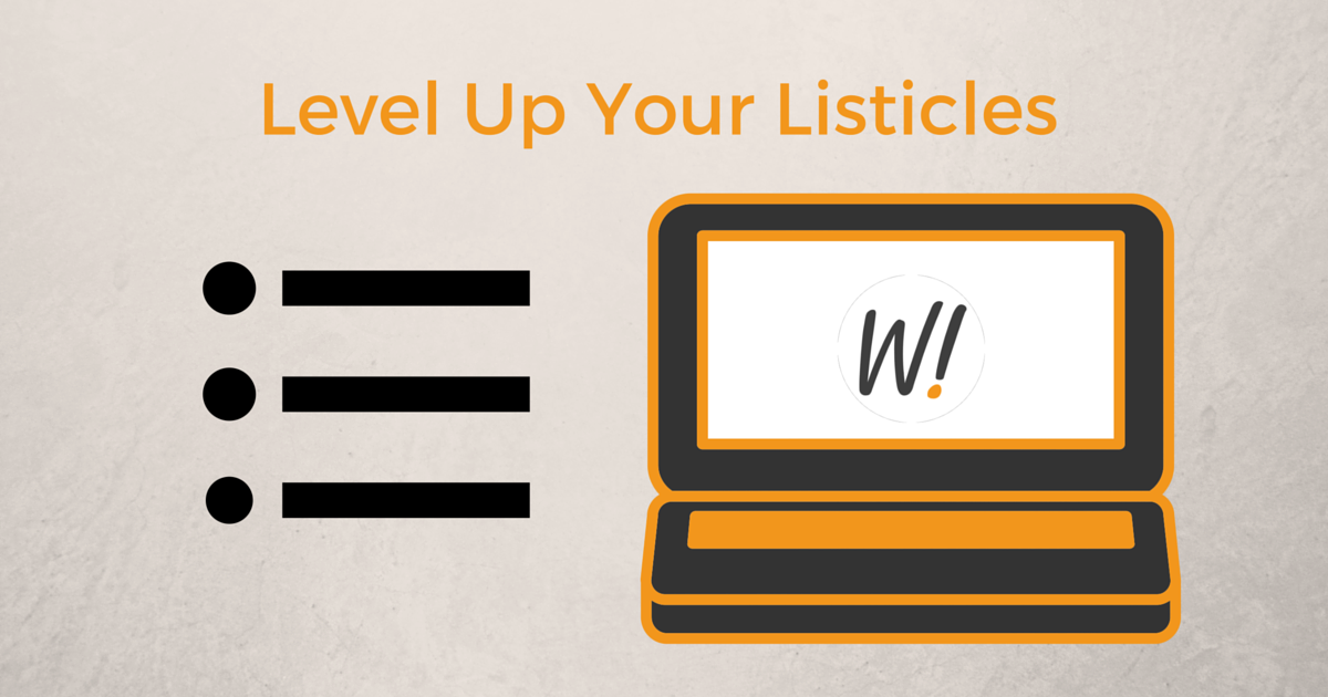 Level up your listicles by keeping the logical thinker in your mind by Bridget Willard on WordImpress.com.
