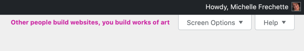 """The WordPress admin header navigation with a quote that says """"Other people build websites, you build works of art."""""""
